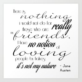 I have no notion of loving people by halves - Jane Austen quote Art Print