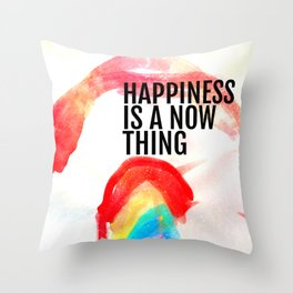 Happiness is a now thing Throw Pillow