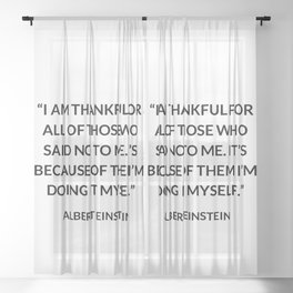 """""""I am thankful for all of those who said NO to me. It's because of them I'm doing it myself."""" ~Alber Sheer Curtain"""