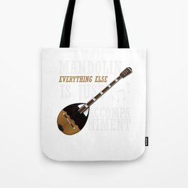 Mandolin Everything Else Is Just Accompaniment Tote Bag