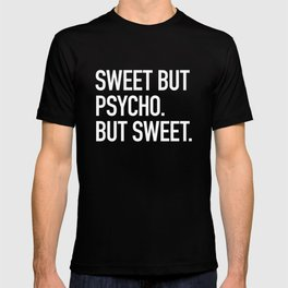 Sweet but psycho. But sweet. T-shirt