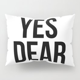 Yes Dear – Quote Pillow Sham