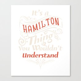 It's a Hamilton Thing  - Alexander aHAM Quotes Canvas Print