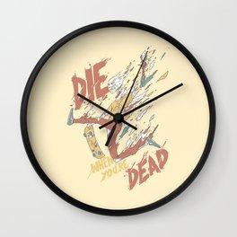 Die When You're Dead Wall Clock