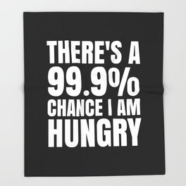 THERE'S A 99.9% PERCENT CHANCE I AM HUNGRY (Black & White) Throw Blanket