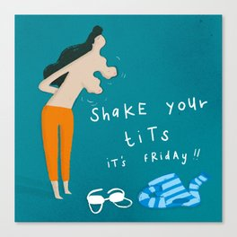Shake your t*ts Canvas Print