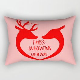 I miss overeating with you funny quote Rectangular Pillow
