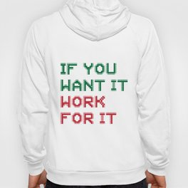 If you want it, Work for it Hoody