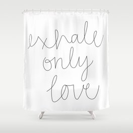Exhale Only Love Shower Curtain