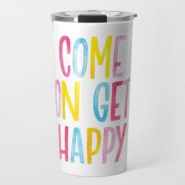 Come On Get Happy Travel Mug