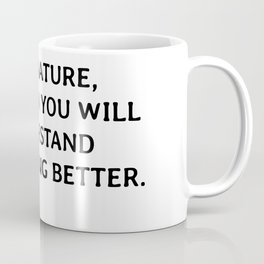 Look deep into nature, and then you will understand everything better. Albert Einstein quotes Coffee Mug