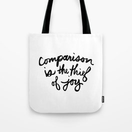 Comparison is the thief of joy (black and white) Tote Bag