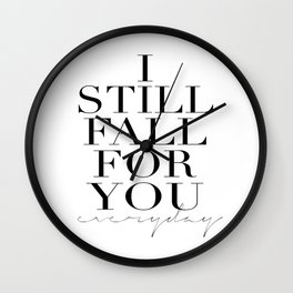 LOVE IS SWEET, I Still Fall For You Everyday,Gift For Her,Darling Gift,Love Art,Love Quote,Anniversa Wall Clock