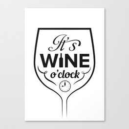 It's wine o'clock  Canvas Print