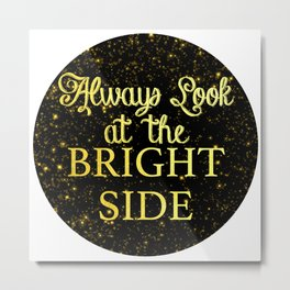 Look at the Bright Side Gold on Black Metal Print