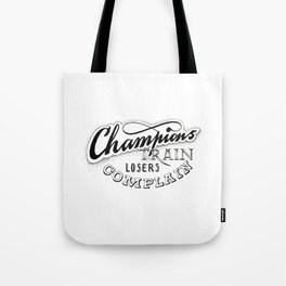 Champions train - losers complain Tote Bag