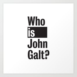 Who Is John Galt? Atlas Shrugged Ayn Rand Art Print