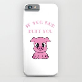 "A Piggy Tee For Pig Lovers ""If You Rub My Butt You CAn Pull My Pork"" T-shirt Design Oink Piglet  iPhone Case"