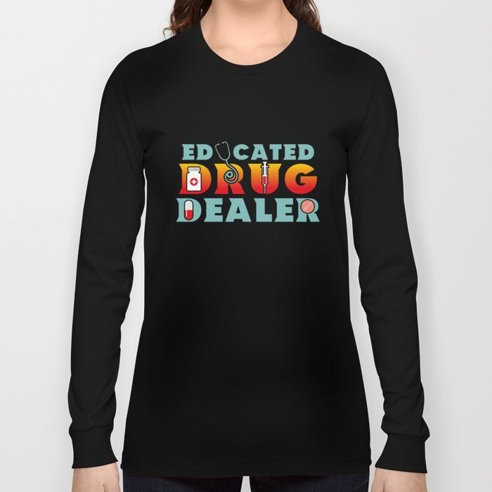 12b4f56ff1 Educated Drug Dealer Funny Pharmacists - Funny Pharmacists Pun Gift Long  Sleeve T-shirt
