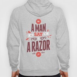 BE A MAN AND SAY NO TO A RAZOR Hoody
