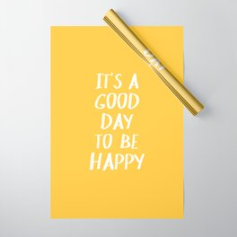 It's a Good Day to Be Happy - Yellow Wrapping Paper