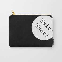 Wait! What? Carry-All Pouch