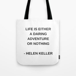 LIFE IS EITHER A DARING ADVENTURE OR NOTHING - INSPIRATION FROM HELEN KELLER Tote Bag