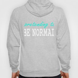 """Expose your friends that they are """"Pretending To Be Normal"""" with this hilarious tee! Go get it now!  Hoody"""