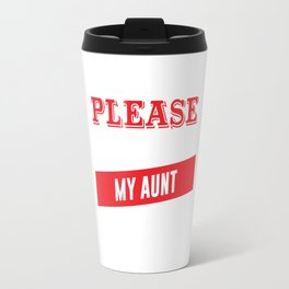 I'm Easy to Please as Long as I Have My Aunt T-shirt Travel Mug