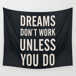 Dreams don't work unless You Do. Quote typography, to inspire, motivate, boost, overcome difficulty Wall Tapestry