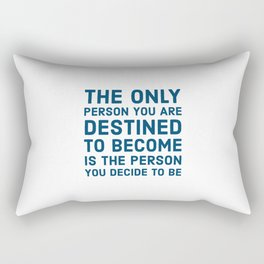 The only person you are destined to become is the person you decide to be Rectangular Pillow