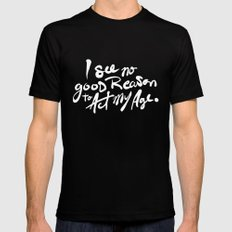No Good Reason To Act My Age Mens Fitted Tee Black SMALL