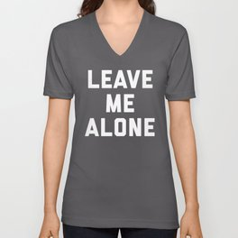 Leave Me Alone Funny Quote Unisex V-Neck