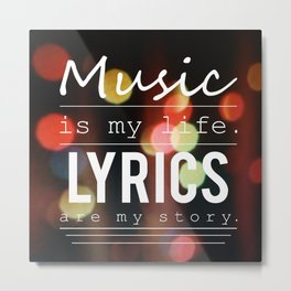 Music Is My Life. Lyrics Are My Story Metal Print