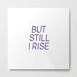 BUT  STILL  I RISE - Maya Angelou Metal Print