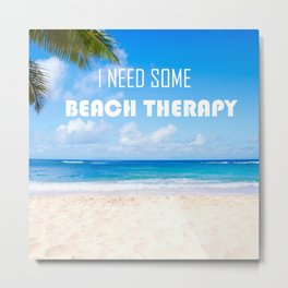 I need some beach therapy Metal Print