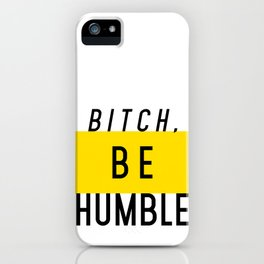 Bitch, be humble iPhone Case