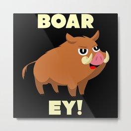 Boar - Funny Saying Boar EY Metal Print