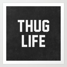 Thug Life - black Art Print