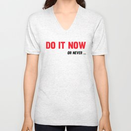 Do It Now Or Never Fitness & Bodybuilding Motivation Quote Unisex V-Neck
