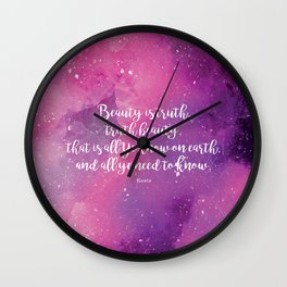 Beauty is truth, truth beauty, that is all Ye know on earth, and all ye need to know. Keats Wall Clock