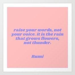 rain grows flowers, not thunder - rumi quote Art Print