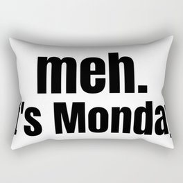 meh It's Monday /  Funny Witty & Sarcastic Humorous Gifts & T-Shirts. Rectangular Pillow