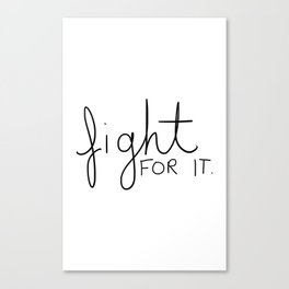 Fight for it Canvas Print