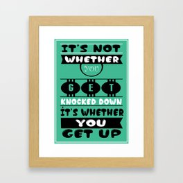 It's not whether you get knocked down; it's whether you get up. - Vince Lombardi Framed Art Print