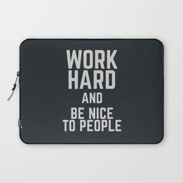 Work hard and be nice to people, motivational quote, positive thinking, good vibes, be good Laptop Sleeve