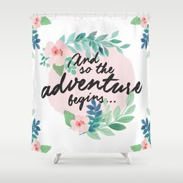 Adventure Begins, watercolor floral quote Shower Curtain