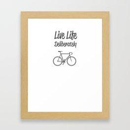 Live Life Deliberately Framed Art Print