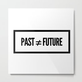 Past ≠ Future Metal Print