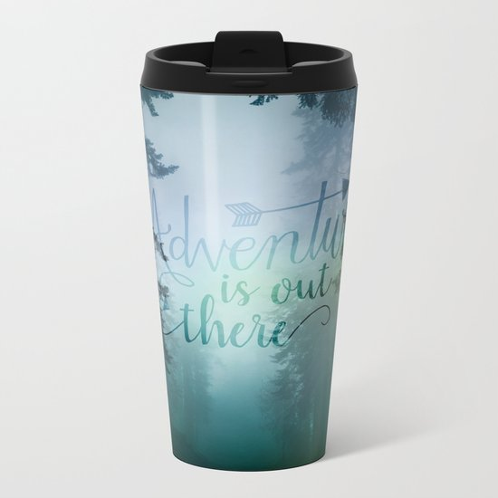 Adventure is out there in the woods Metal Travel Mug
